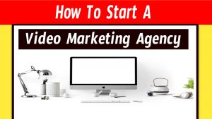 How to start a video marketing agency